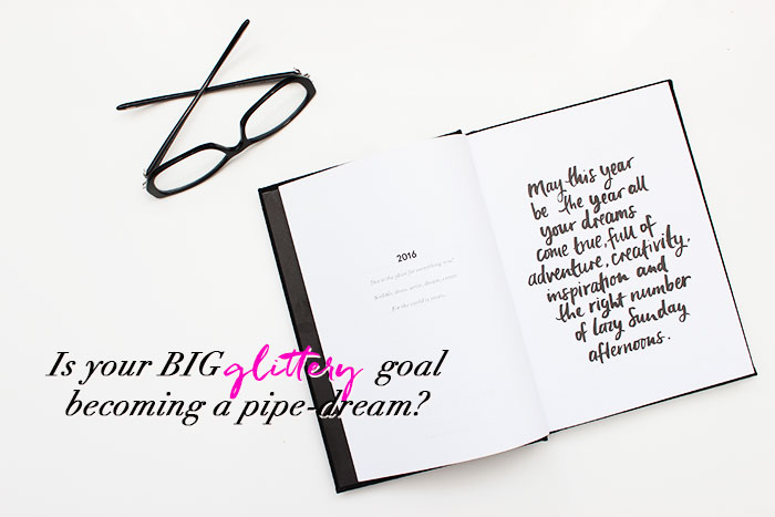 Is your glittery goal becoming a pipe dream
